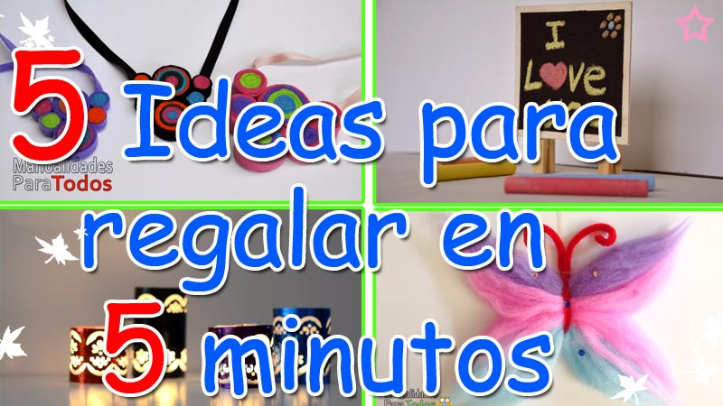 5 ideas para regalar en 5 minutos - Ideas De Manualidades