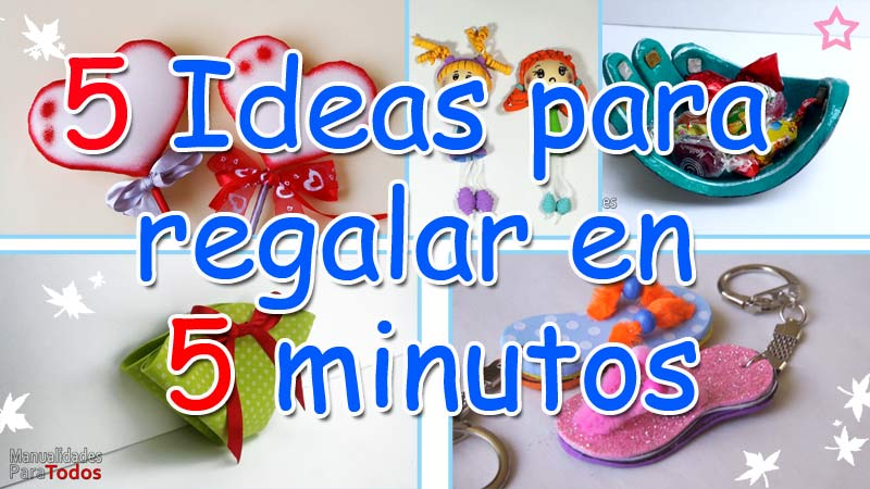 5 Ideas para Regalar en 5 minutos